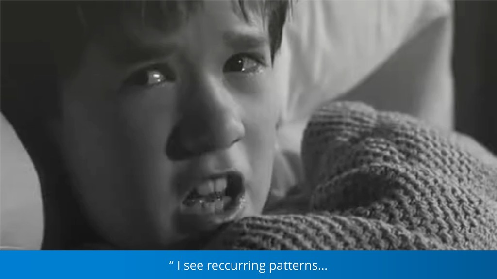 """ I see reccurring patterns…"