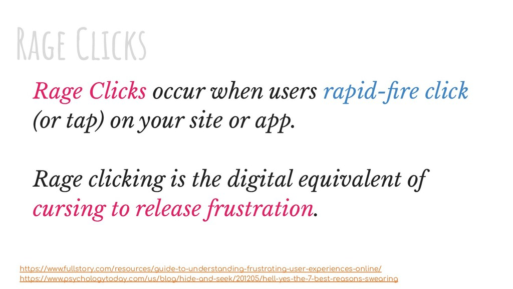 Rage Clicks occur when users rapid-fire click (o...