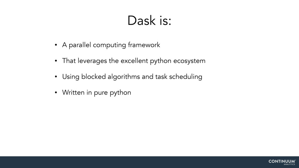 Dask is: • A parallel computing framework • Tha...