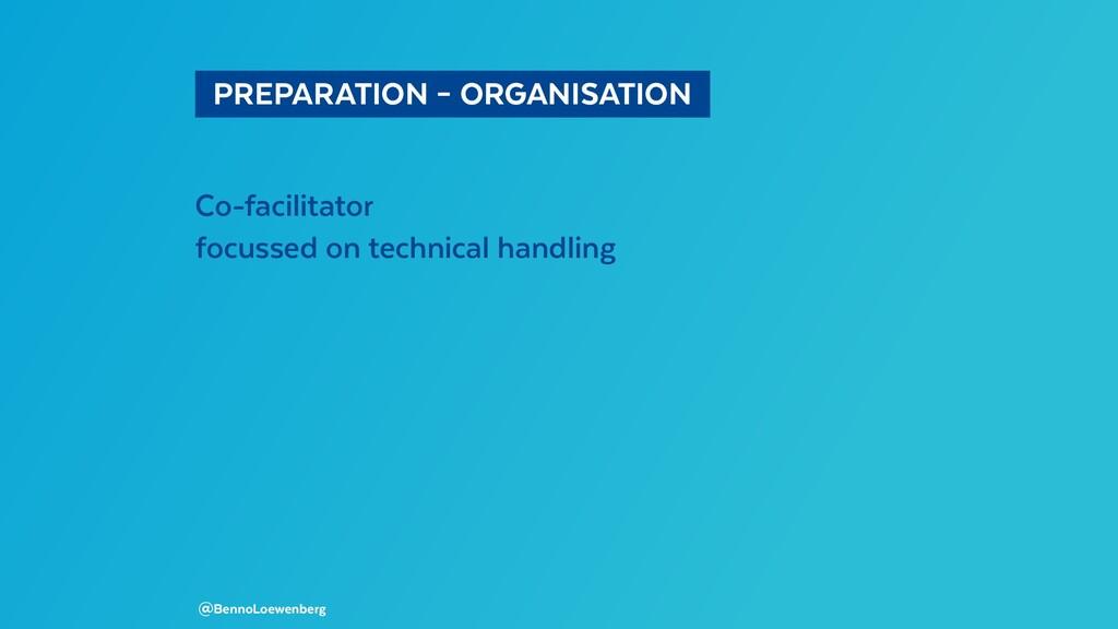 PREPARATION – ORGANISATION Co-facilitator fo...