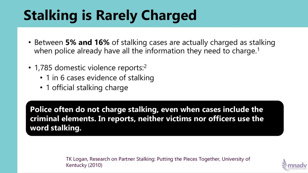 Stalking is Rarely Charged • Between 5% and 16%...