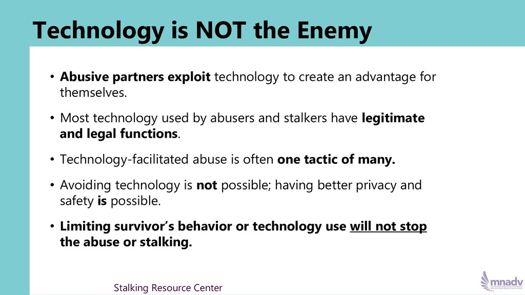 Technology is NOT the Enemy • Abusive partners ...