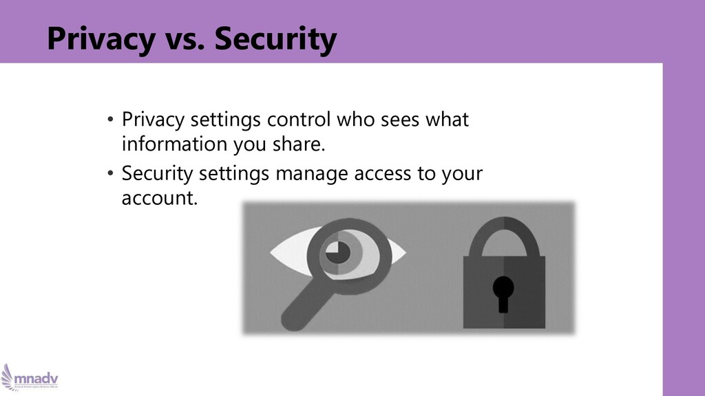 Privacy vs. Security • Privacy settings control...
