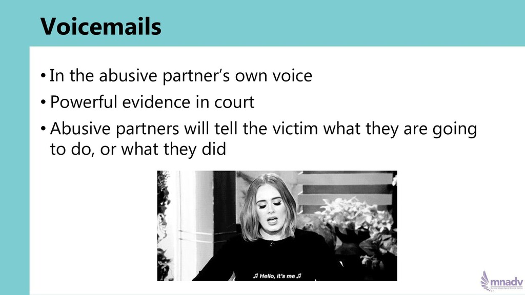 Voicemails • In the abusive partner's own voice...