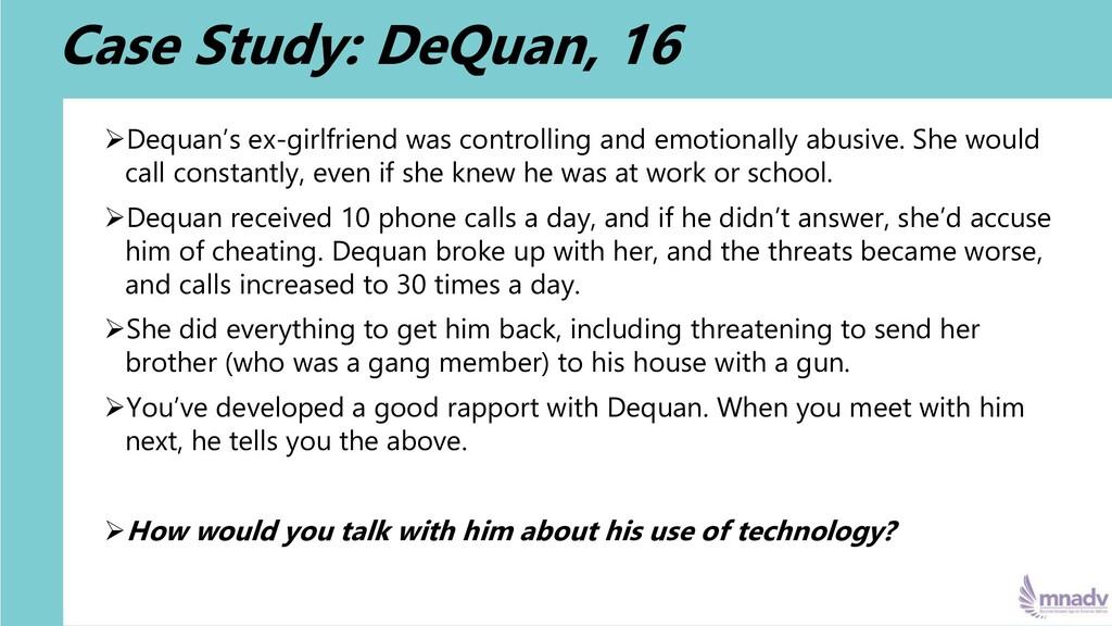 Case Study: DeQuan, 16 ➢Dequan's ex-girlfriend ...
