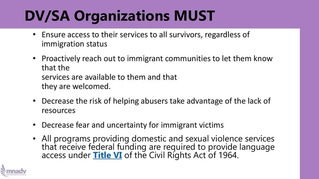 DV/SA Organizations MUST • Ensure access to the...