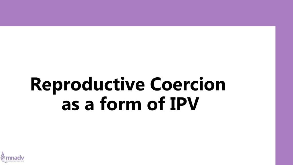 Reproductive Coercion as a form of IPV