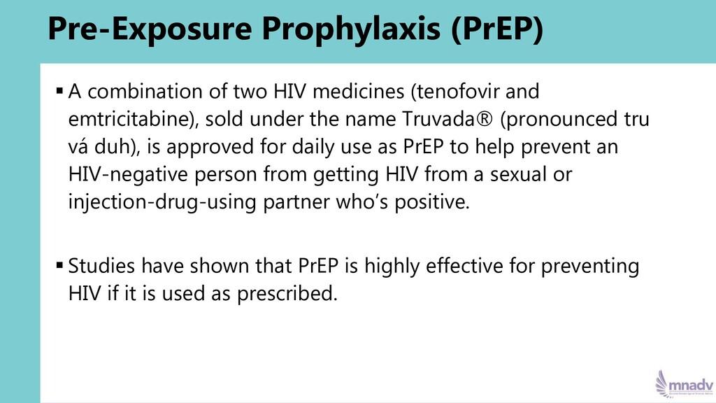 Pre-Exposure Prophylaxis (PrEP) ▪ A combination...