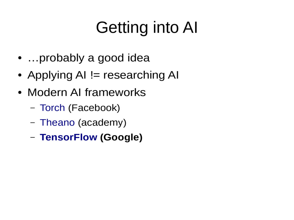 Getting into AI ● …probably a good idea ● Apply...
