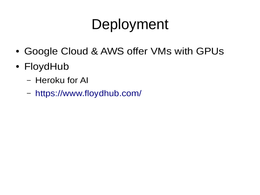 Deployment ● Google Cloud & AWS offer VMs with ...