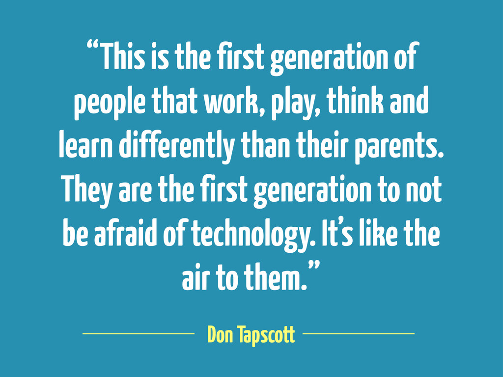 """Don Tapscott """"This is the first generation of p..."""