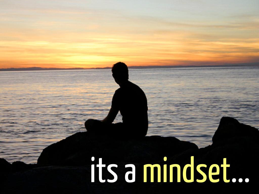 its a mindset...