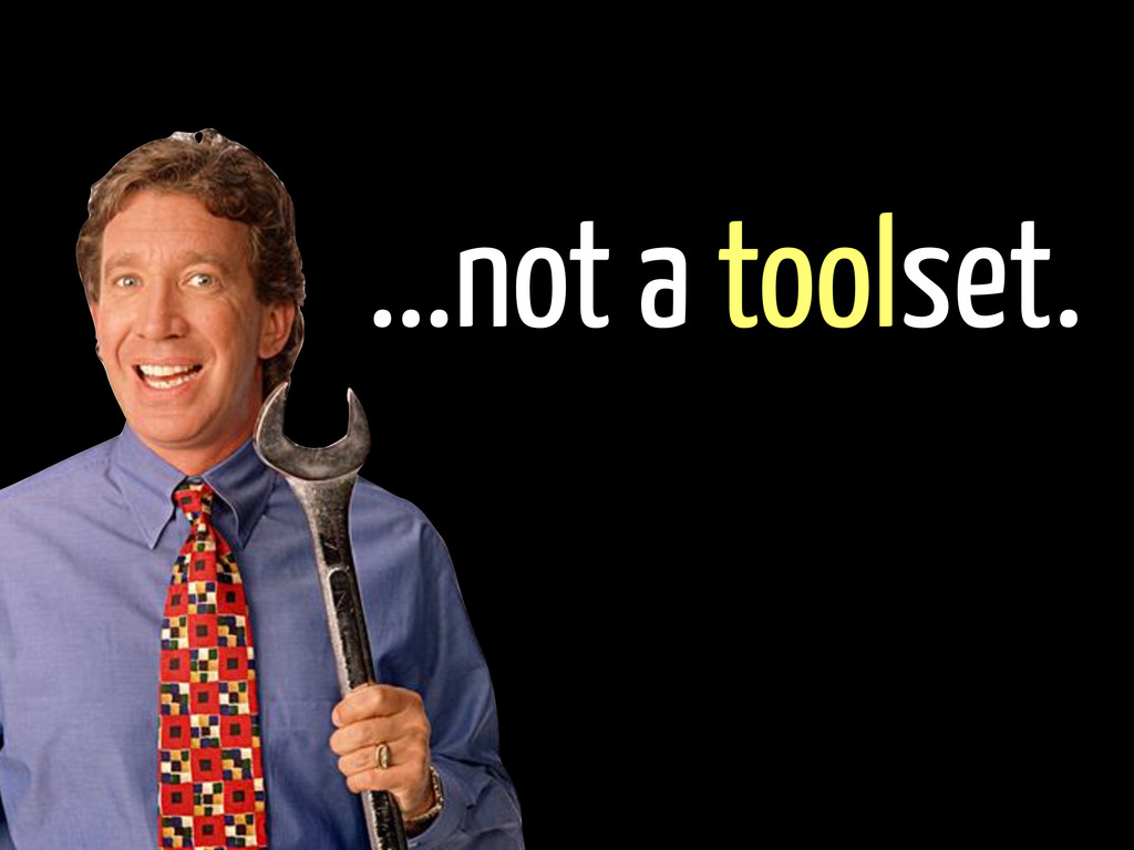 ...not a toolset.