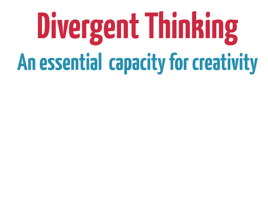 Divergent Thinking An essential capacity for cr...