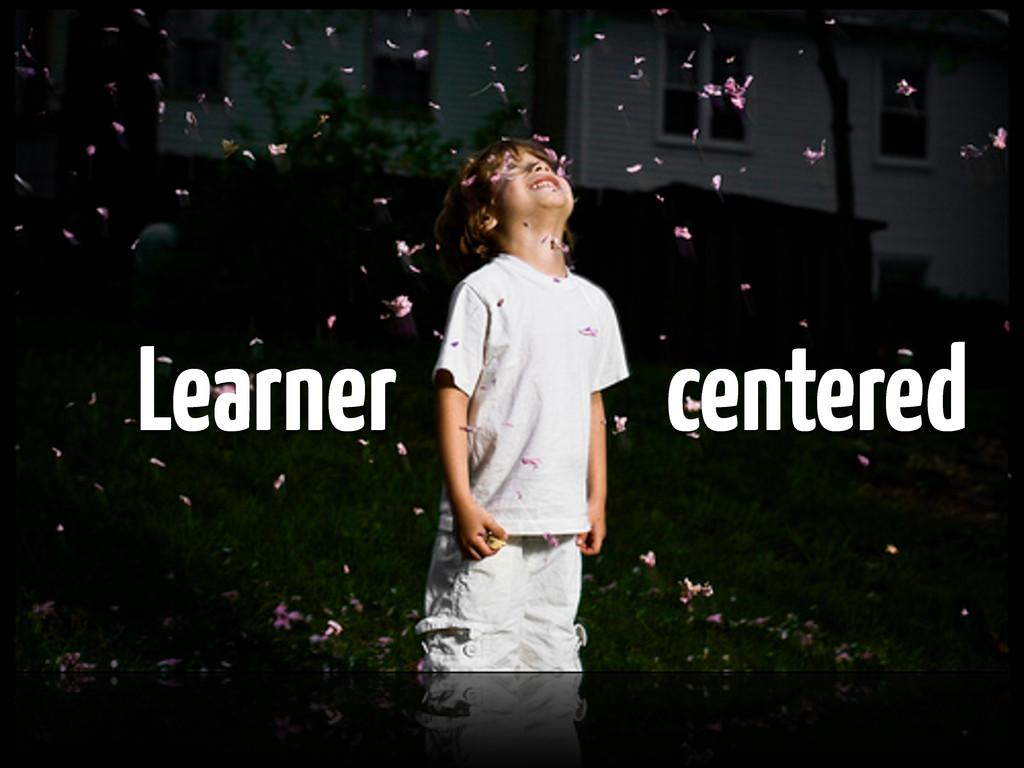 Learner centered