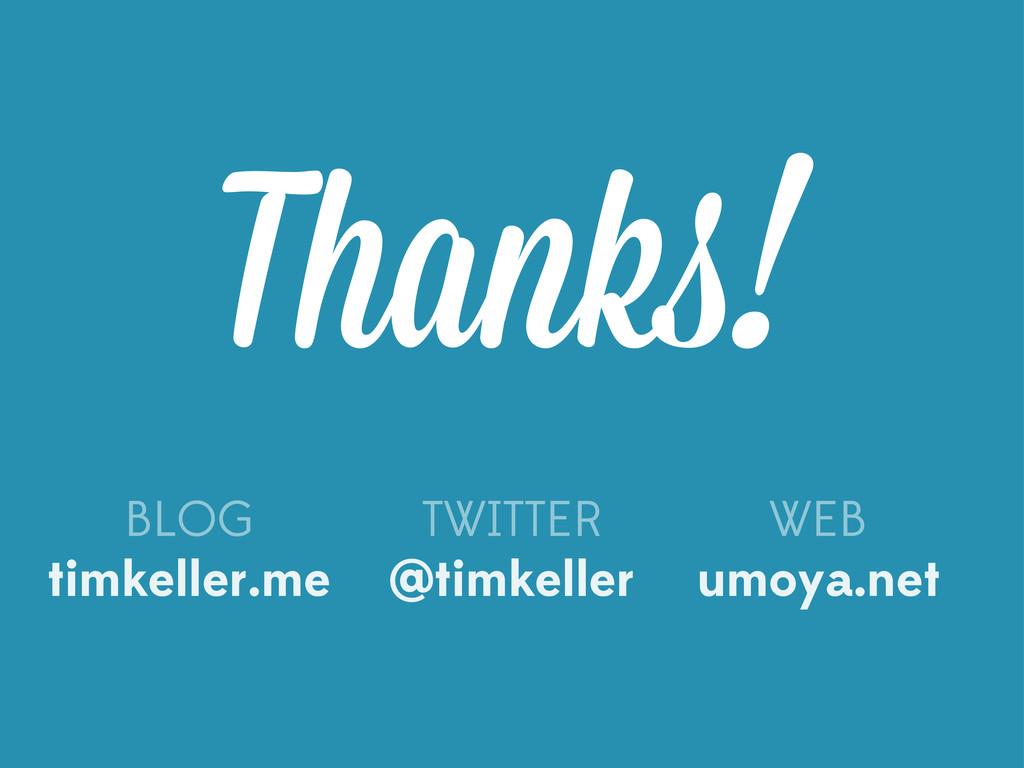 Thanks! timkeller.me @timkeller umoya.net BLOG ...