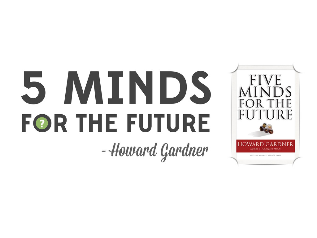 5 MINDS FOR THE FUTURE - Howard Gardner