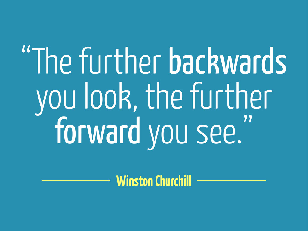 """""""The further backwards you look, the further fo..."""