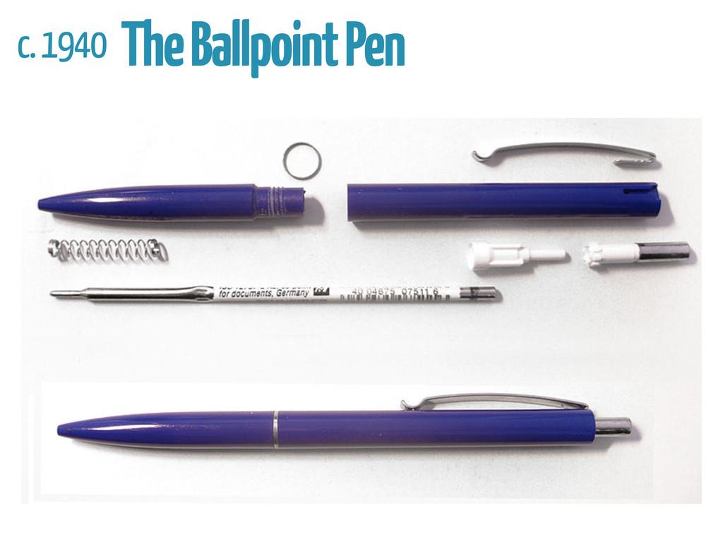 c. 1940 The Ballpoint Pen