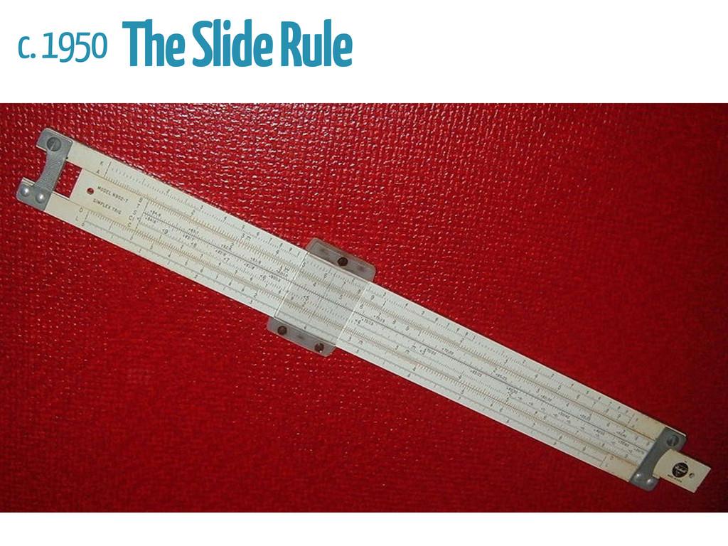 c. 1950 The Slide Rule