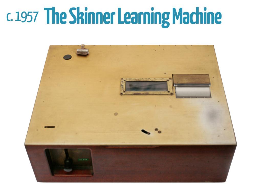 c. 1957 The Skinner Learning Machine