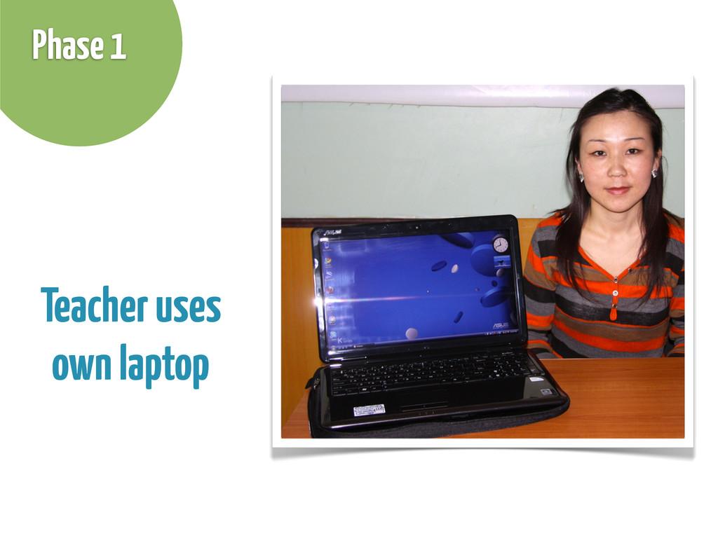Teacher uses own laptop Phase 1