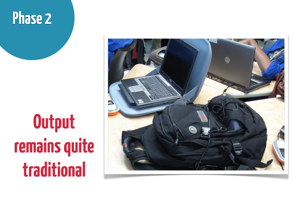 Output remains quite traditional Phase 2