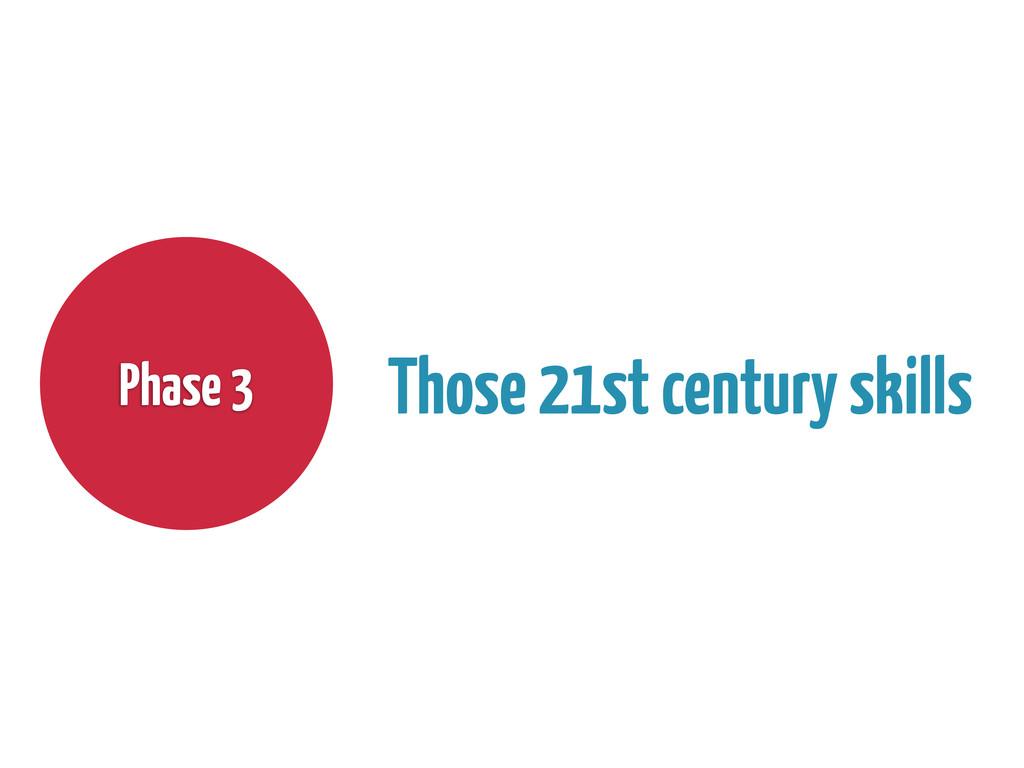 Phase 3 Those 21st century skills