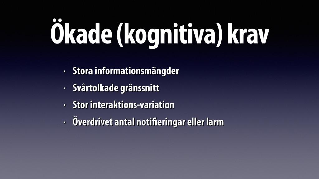 Ökade (kognitiva) krav • Stora informationsmäng...