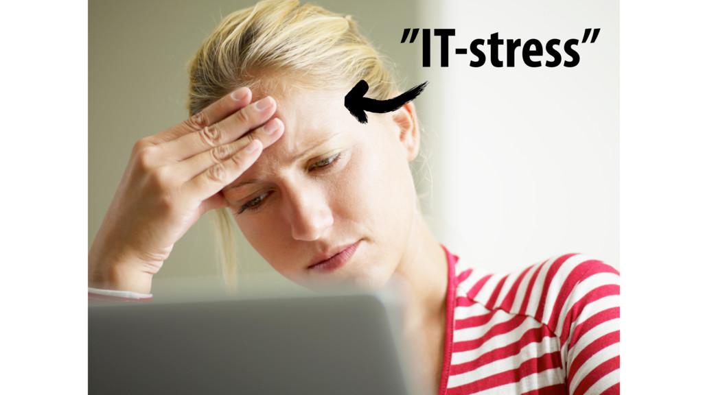 """""""IT-stress"""""""