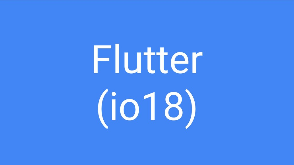 Flutter (io18)
