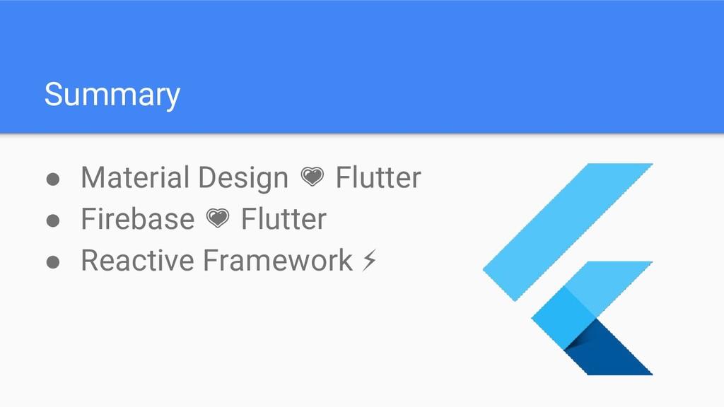Summary ● Material Design Flutter ● Firebase Fl...