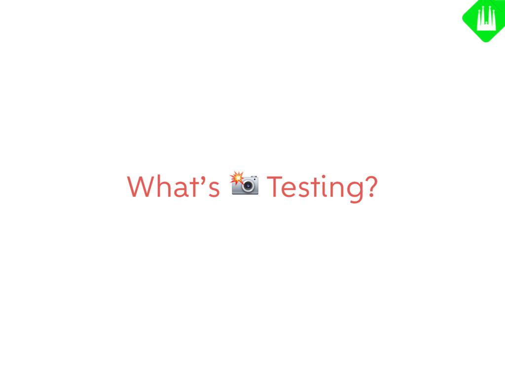 What's  Testing?