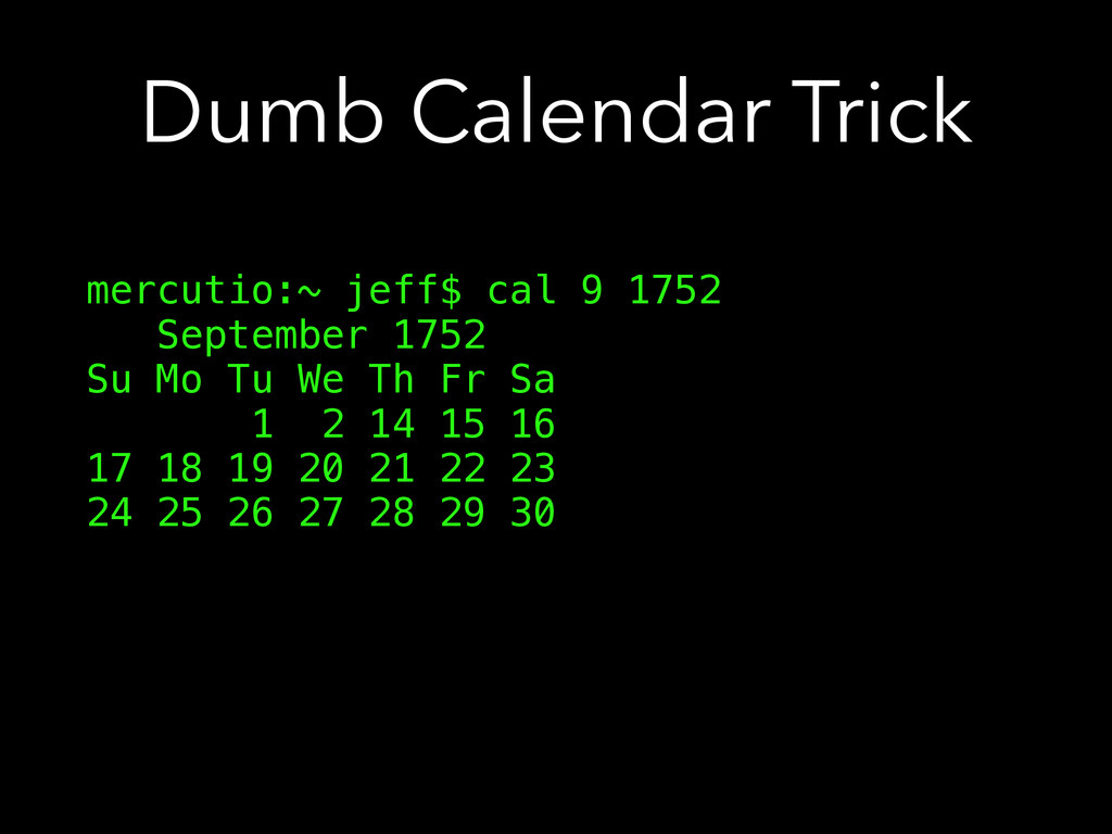 Dumb Calendar Trick mercutio:~ jeff$ cal 9 1752...