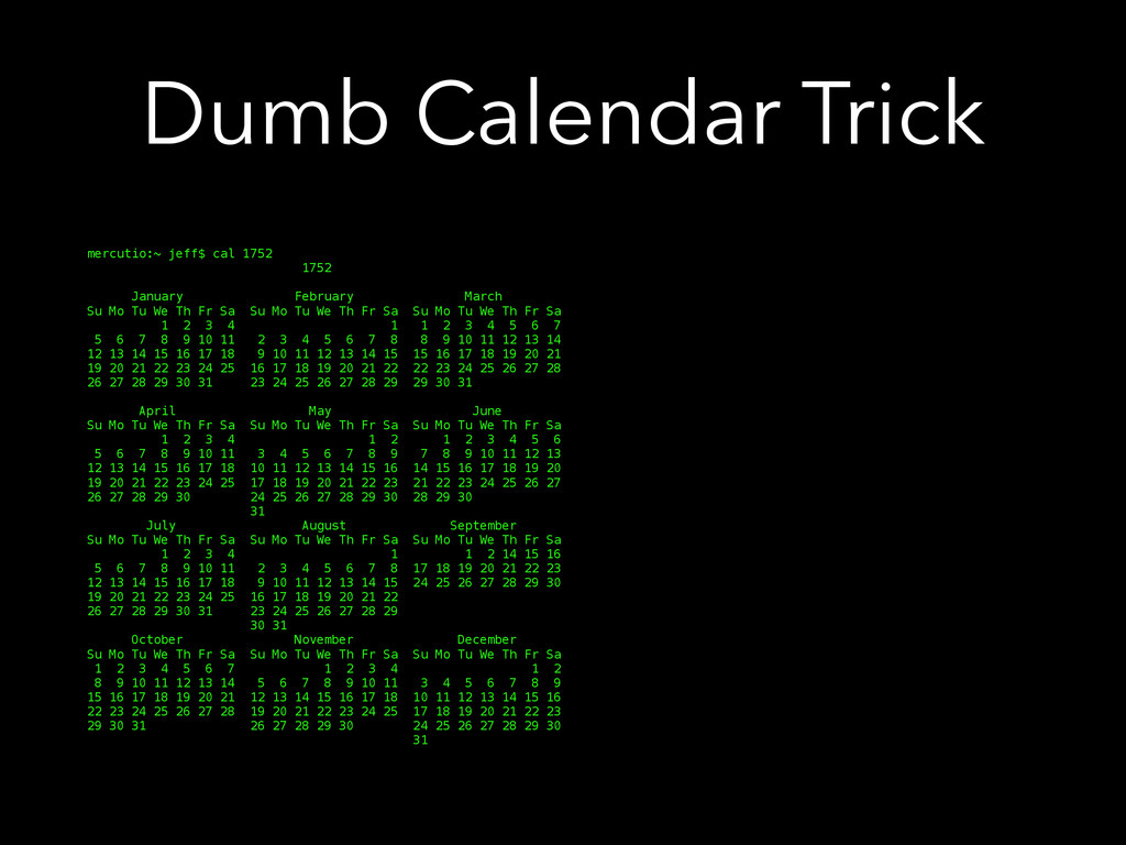 Dumb Calendar Trick mercutio:~ jeff$ cal 1752 1...