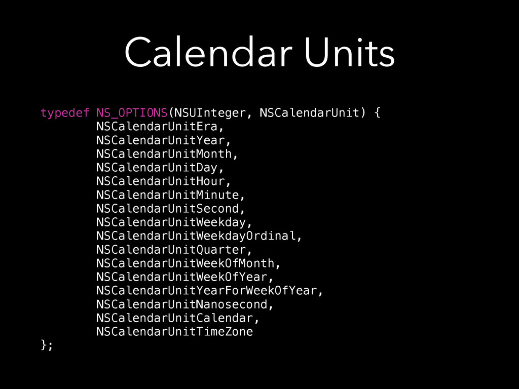 Calendar Units typedef NS_OPTIONS(NSUInteger, N...