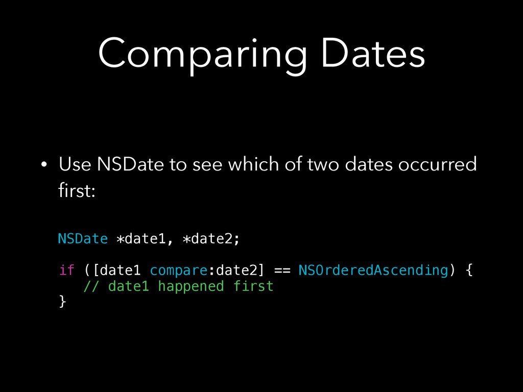 Comparing Dates • Use NSDate to see which of tw...