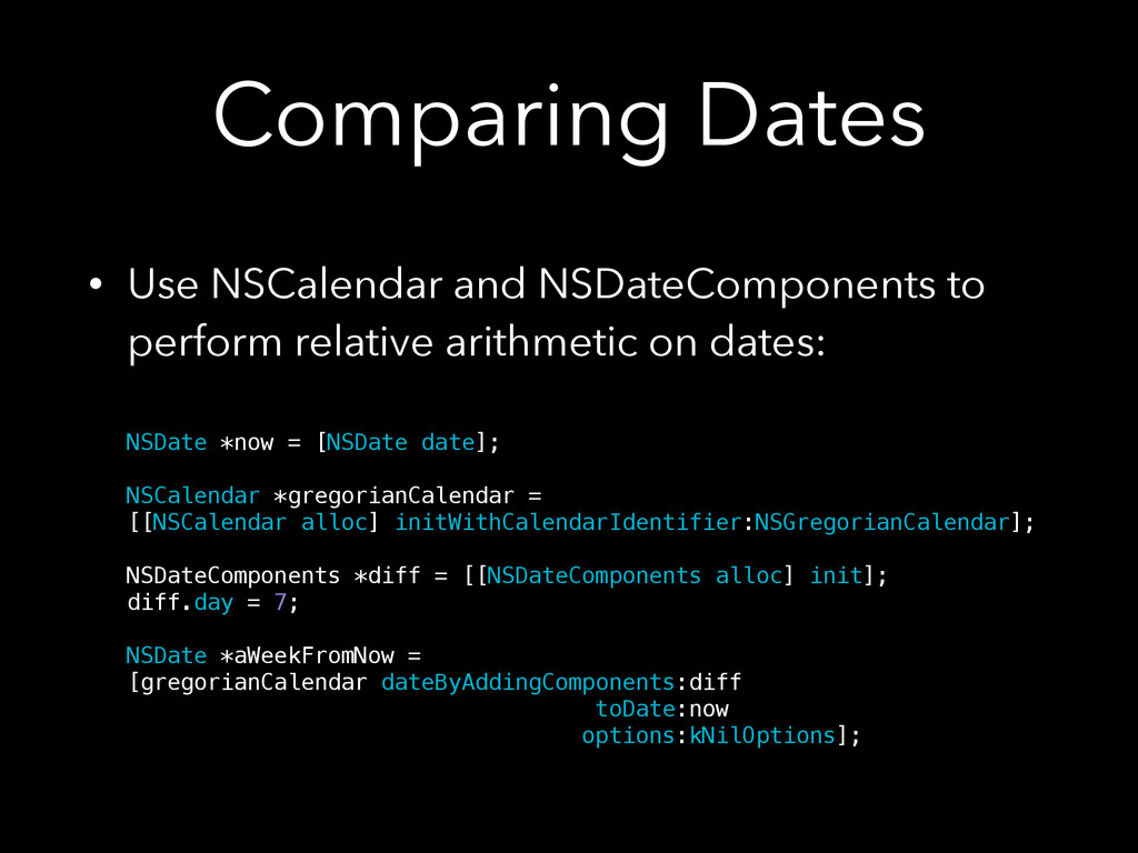 Comparing Dates • Use NSCalendar and NSDateComp...