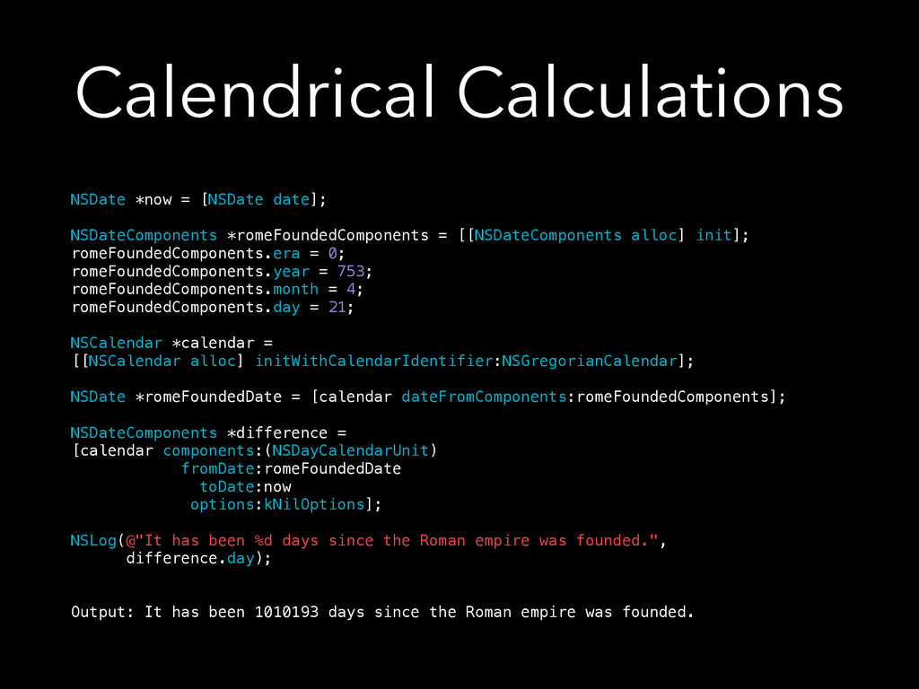 Calendrical Calculations NSDate *now = [NSDate ...