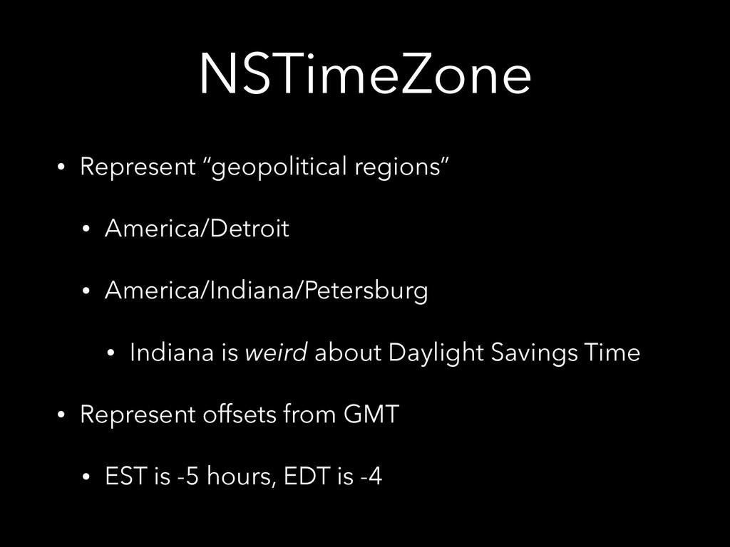 "NSTimeZone • Represent ""geopolitical regions"" •..."