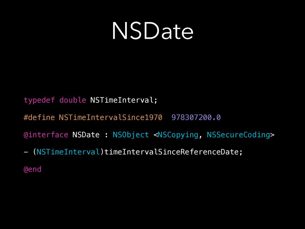 NSDate typedef double NSTimeInterval; ! #define...