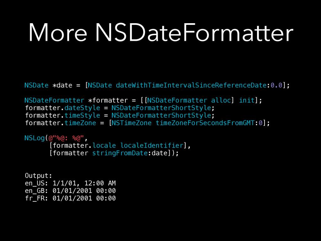 More NSDateFormatter NSDate *date = [NSDate dat...