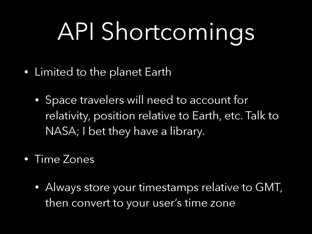 API Shortcomings • Limited to the planet Earth ...