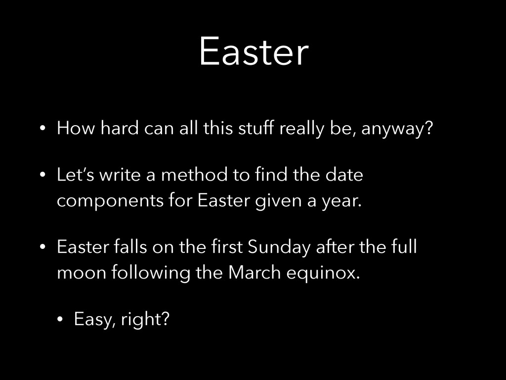 Easter • How hard can all this stuff really be,...