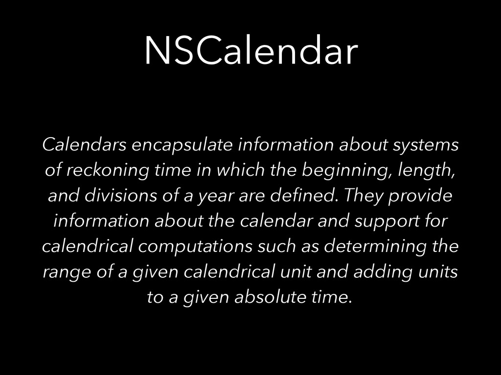 NSCalendar Calendars encapsulate information ab...
