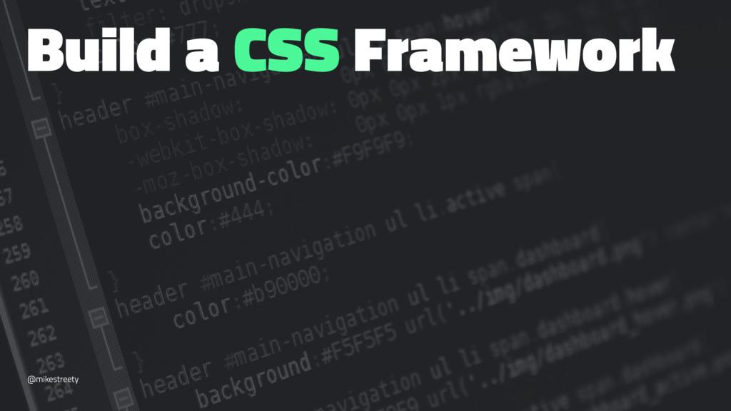 Build a CSS Framework @mikestreety