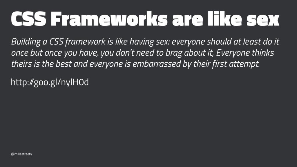 CSS Frameworks are like sex Building a CSS fram...