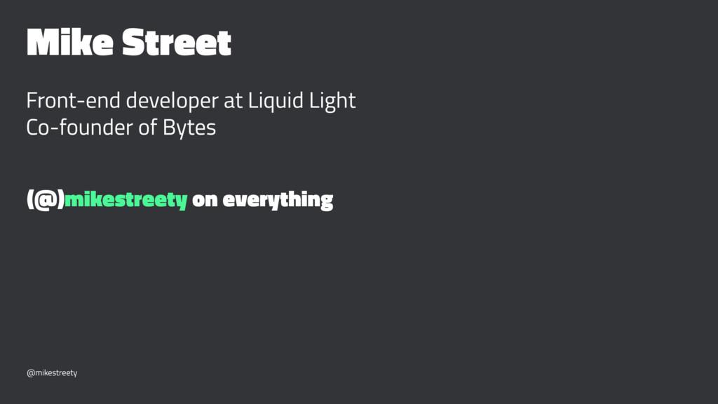 Mike Street Front-end developer at Liquid Light...