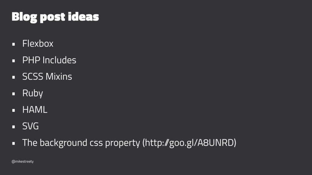 Blog post ideas • Flexbox • PHP Includes • SCSS...