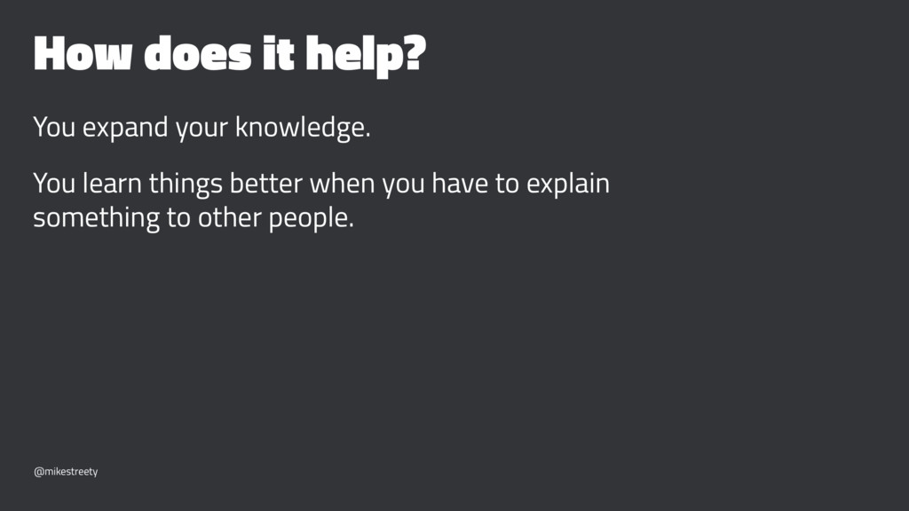 How does it help? You expand your knowledge. Yo...